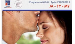 Ja+Ty=My  Program na Miłość i Życie   16-17 listopada 2019 r.
