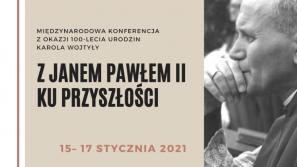 """2. dzień Międzynarodowej Konferencji online z okazji 100. rocznicy urodzin Karola Wojtyły """"Ku przyszłości z Janem Pawłem II"""""""