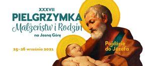 """""""Pójdźcie do Józefa"""" –  XXXVII Pielgrzymka Małżeństw i Rodzin na Jasną Górę, 25-26 września 2021 r."""